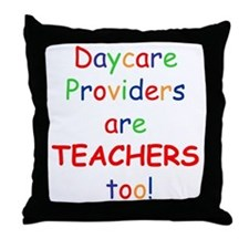 Daycare Providers are TEACHER Throw Pillow