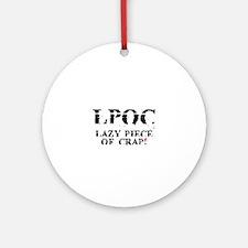 LPOC - LAZY PIECE OF CRAP! Round Ornament