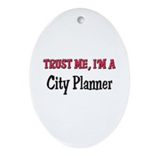 Trust Me I'm a City Planner Oval Ornament