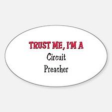 Trust Me I'm a Circuit Preacher Oval Decal