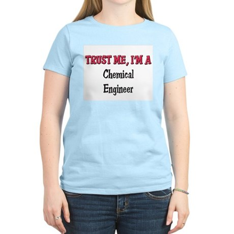 Trust Me I'm a Chemical Engineer Women's Light T-S