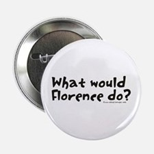 """What would Florence do? 2.25"""" Button"""