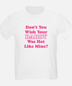 Don't You Wish Your Daddy Was Hot Like Mine? T-Shirt