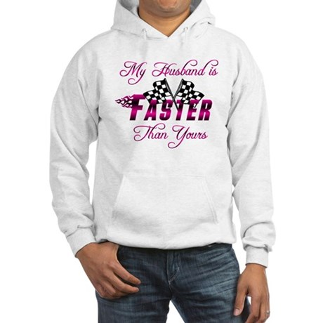MyHusband Is Faster... Hooded Sweatshirt