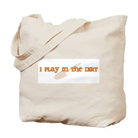 I Play In The Dirt Tote Bag