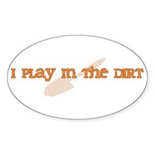I Play In The Dirt Oval Decal