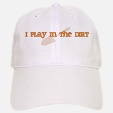 I Play In The Dirt Baseball Baseball Cap