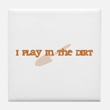 I Play In The Dirt Tile Coaster