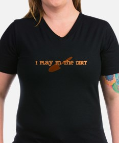 I Play In The Dirt Shirt