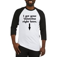 I Got Your Valentine Right Here Baseball Jersey