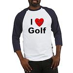 I Love Golf for Golfers Baseball Jersey