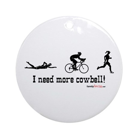 I need more cowbell triathlon Ornament (Round)