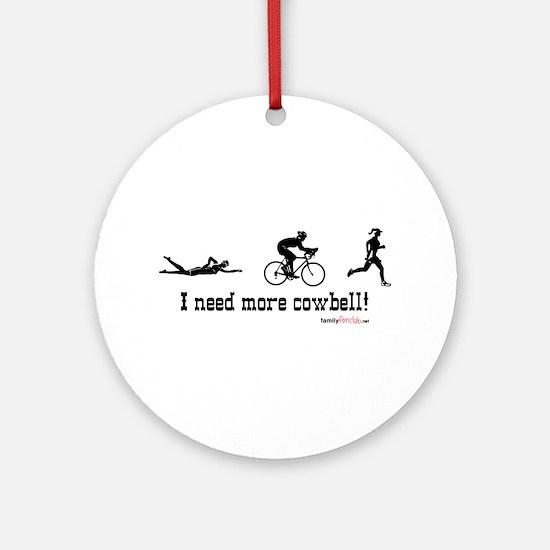 I need more cowbell triathlon Ornament (Round)