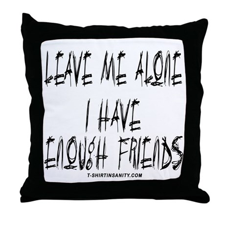 Leave Me Alone I Have Enough Throw Pillow