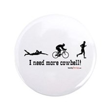 """I need more cowbell triathlon 3.5"""" Button"""