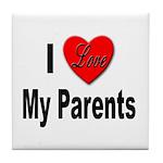 I Love My Parents Tile Coaster