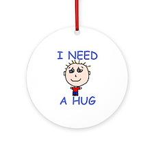 I Need a Hug Ornament (Round)