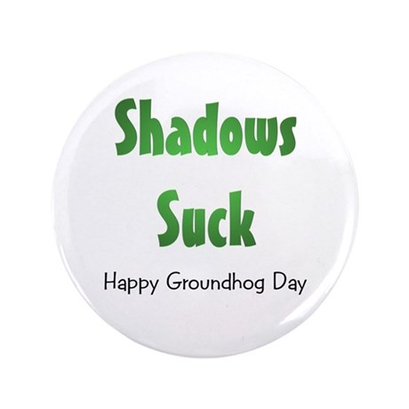 "Shadows Suck 3.5"" Button"