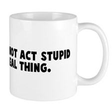 Most people do not act stupid Mug
