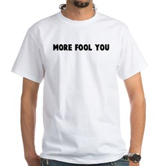 More fool you Shirt