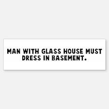 Man with glass house must dre Bumper Bumper Bumper Sticker
