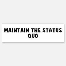 Maintain the status quo Bumper Bumper Bumper Sticker