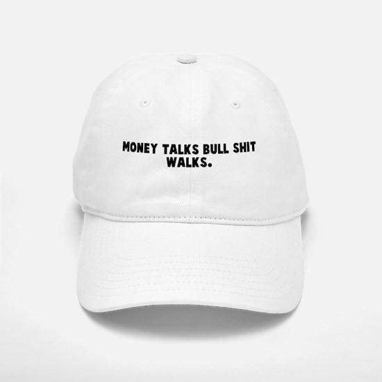 Money talks bull shit walks Baseball Baseball Cap