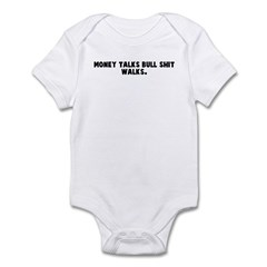 Money talks bull shit walks Infant Bodysuit
