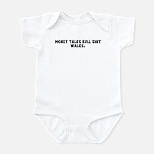 Money talks bull shit walks Infant Bodysuit