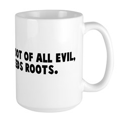 Money is the root of all evil Mug