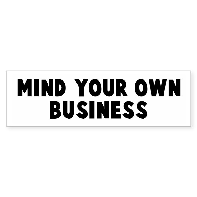 Mind Your Own Business Bumper Bumper Sticker By Yoursayings