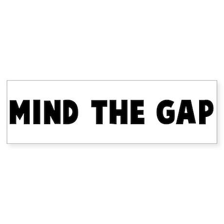 Mind the gap Bumper Sticker
