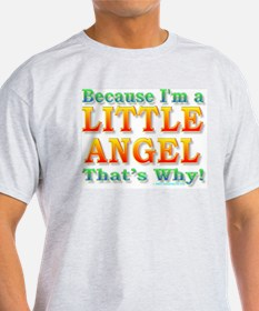 Because I'm a Little Angel T-Shirt