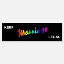 """Keep Gay Marriage Legal"" Bumper Bumper Bumper Sticker"