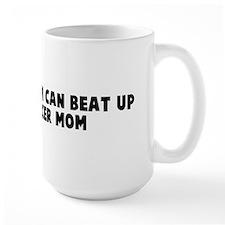 My hockey mom can beat up you Mug