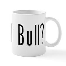 Got Pit Bull? Mug