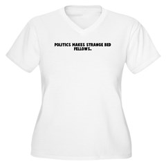 Politics makes strange bed fe T-Shirt