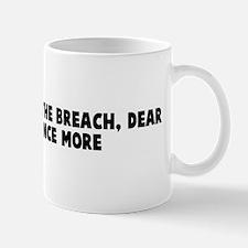 Once more unto the breach dea Mug
