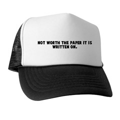 Not worth the paper it is wri Trucker Hat