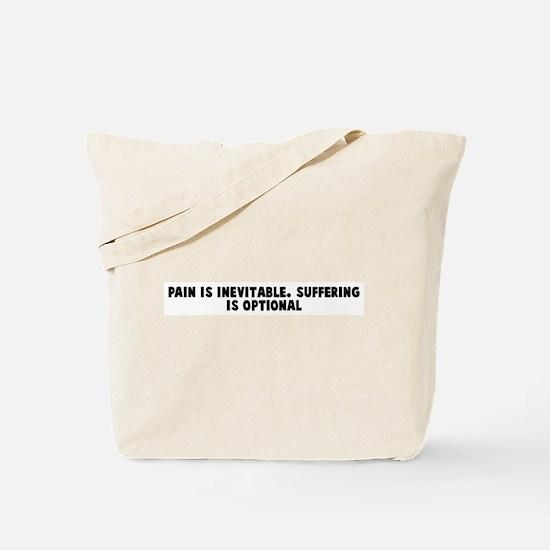 Pain is inevitable Suffering  Tote Bag
