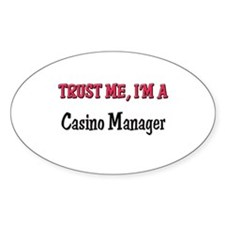 Trust Me I'm a Casino Manager Oval Decal