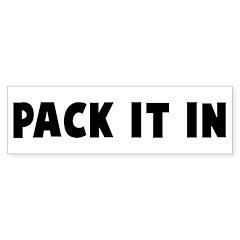 Pack it in Bumper Bumper Sticker