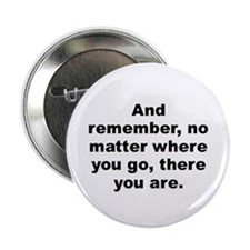 "Cool And remember no matter where you go there you are 2.25"" Button"