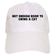 Not enough room to swing a ca Baseball Cap