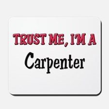 Trust Me I'm a Carpenter Mousepad