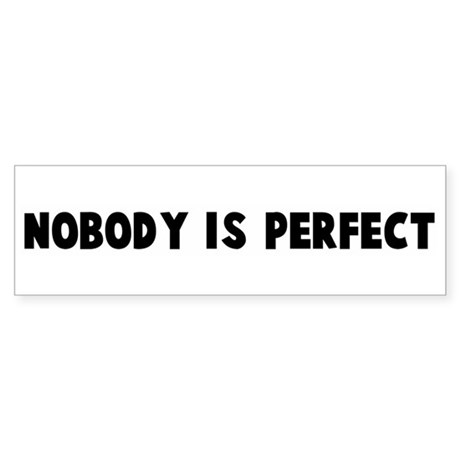 nobody is perfect bumper bumper sticker by yoursayings. Black Bedroom Furniture Sets. Home Design Ideas