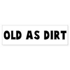 Old as dirt Bumper Bumper Sticker