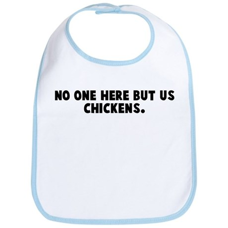 No one here but us chickens Bib