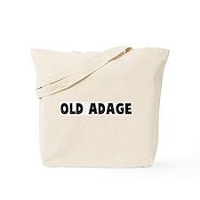 Old adage Tote Bag