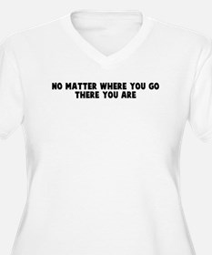 No matter where you go there  T-Shirt
